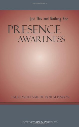 Presence-Awareness: Just This and Nothing else
