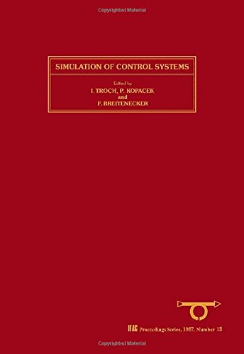 Simulation of Control Systems: Selected Papers from the Ifac Symposium, Vienna, Austria, 22-26 September 1986 (I F a C S