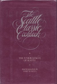 The Seattle classic cookbook by JUNIOR LEAGUE OF SEATTLE