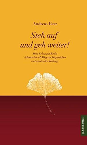 Steh auf und geh weiter!: Mein Leben mit Krebs - Achtsamkeit als Weg zur körperlichen und spirituellen Heilung. (Edition Octopus)
