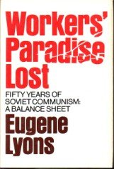 Workers' Paradise Lost; Fifty Years of Soviet Communism: A Balance Sheet., Eugene, Lyons