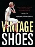 Vintage Shoes: Collecting and Wearing Twentieth-Century Designer Footwear