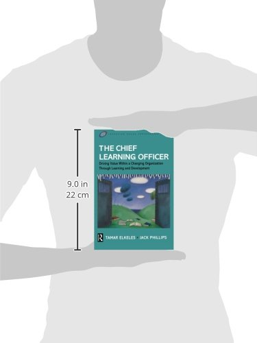The Chief Learning Officer: Driving Value Within a Changing Organization Through Learning and Development (Improving Human Performance)