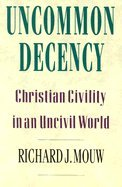 Uncommon Decency Christian Civility in an Uncivil World (Paperback, 1992) PDF