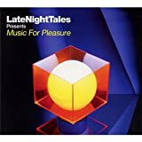Late Night Tales presents Music For Pleasure [selected and mixed by Groove Armadas Tom Findlay] Groove Armada
