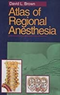 Atlas of Regional Anesthesia by Brown