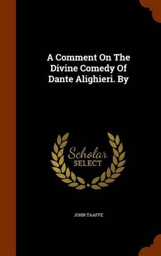 A Comment On The Divine Comedy Of Dante Alighieri. By