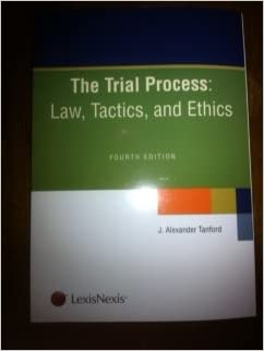 Trial Process Law, Tactics and Ethics
