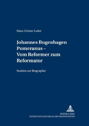 Johannes Bugenhagen Pomeranus - Vom Reformer Zum Reformator: Studien Zur Biographie Herausgegeben Von Volker Gummelt (Greifswalder Theologische Forschungen)