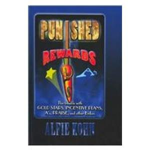 Punished by Rewards: The Trouble With Gold Stars, Incentive Plans, As, Praise, and Other Bribes: Alfie Kohn: 9780735101388: Amazon.com: Books