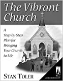 The Vibrant Church: A Step-by-Step Plan for Bringing Your Church to Life (0834119838) by Stan Toler
