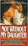 Not Without My Daughter (0312911939) by Mahmoody, Betty and Hoffer, William