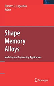 Shape Memory Alloys: Modeling and Engineering Applications from Springer