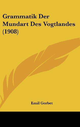 Grammatik Der Mundart Des Vogtlandes (1908)