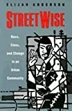 Streetwise: Race, Class, and Change in an Urban Community (0226018164) by Anderson, Elijah