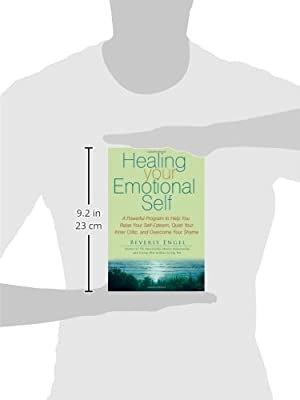 Healing Your Emotional Self: A Powerful Program to Help You Raise Your Self-Esteem, Quiet Your Inner Critic, and Overcome Your Shame by Wiley