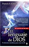 El lenguaje de Dios / the Language of God: Un Cientifico Presenta Evidencias Para Creer (Spanish Edition) (9703706134) by Collins, Francis S.