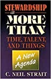 img - for Stewardship Is More Than Time, Talent And Things: A New Agenda by C. Neil Strait (1993-01-18) book / textbook / text book