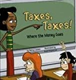 img - for Taxes, Taxes!: Where the Money Goes (Money Matters) book / textbook / text book