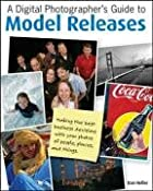 Amazon.com: A Digital Photographer's Guide to Model Releases: Making the Best Business Decisions with Your Photos of People, Places and Things (9780470228562): Dan Heller: Books