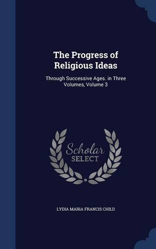 The Progress of Religious Ideas: Through Successive Ages. in Three Volumes, Volume 3