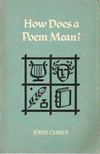 How Does a Poem Mean?: Part three of An Introduction to literature, by Herbert Barrows, Hubert Heffner, John Ciardi, and Wallace Douglas, Ciardi, John