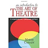 img - for An Introduction to the Art of Theatre: A Comprehensive Text- Past, Present, And Future [Paperback] [2007] Marsh Cassady book / textbook / text book