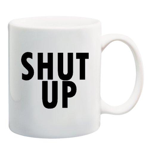 Shut Up Mug Cup - 11 Ounces