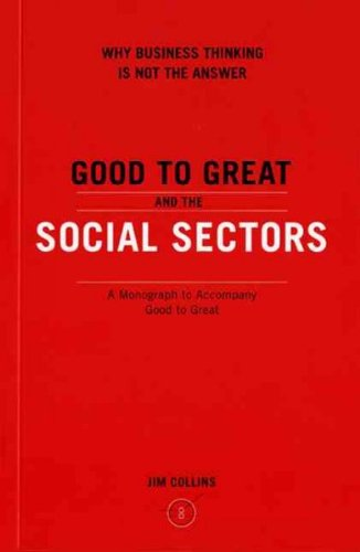 Good to Great and the Social Sectors: Why Business...