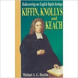 Kiffin Knollys & Keach: Rediscovering English Baptist Heritage