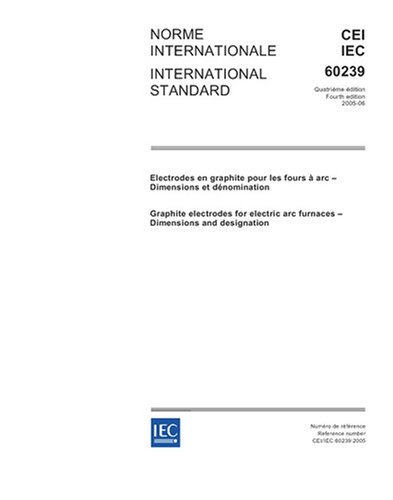 Iec 60239 Ed. 4.0 B:2005, Graphite Electrodes For Electric Arc Furnaces - Dimensions And Designation