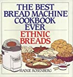 The Best Bread Machine Cookbook Ever: Ethnic Breads (006017093X) by Madge Rosenberg
