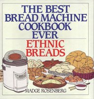The Best Bread Machine Cookbook Ever: Ethnic Breads by Madge Rosenberg