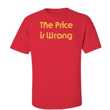 The Price Is Wrong: Custom Guy's Crew Neck T-Shirt