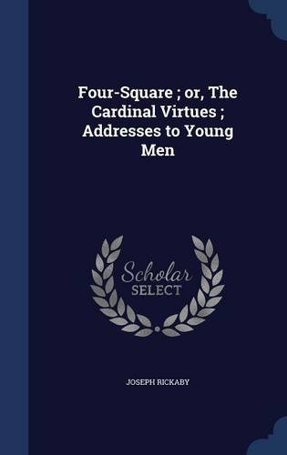 Four-Square ; or, The Cardinal Virtues ; Addresses to Young Men