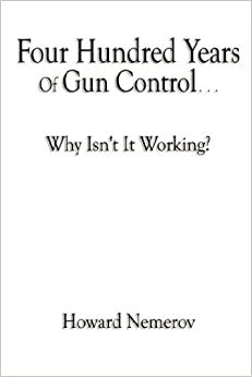 four hundred years of gun control why isn 39 t it working howard nemerov 9780981738222 amazon. Black Bedroom Furniture Sets. Home Design Ideas