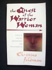The Quest of the Warrior Woman: Women As Mystics, Healers and Guides, Feldman, Christina