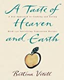 img - for A Taste of Heaven and Earth : A Zen Approach to Cooking and Eating with 150 Satisfying Vegetarian Recipes (Paperback)--by Bettina Vitell [2014 Edition] book / textbook / text book