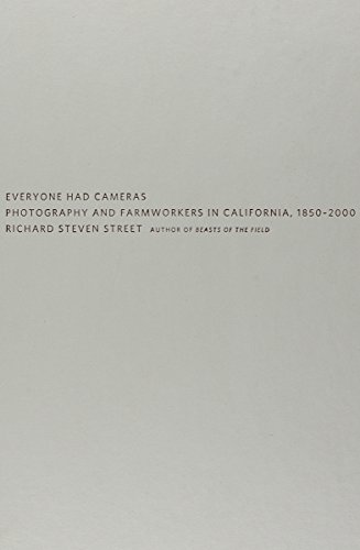 Everyone Had Cameras: Photography and Farmworkers in California, 1850-2000