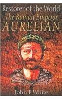 Restorer of the World: The Roman Emperor Aurelian
