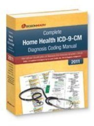 2011 Complete Home Health ICD-9-CM Diagnosis Coding Manual