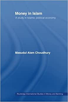 Money In Islam: A Study In Islamic Political Economy (Routledge International Studies In Money And Banking)