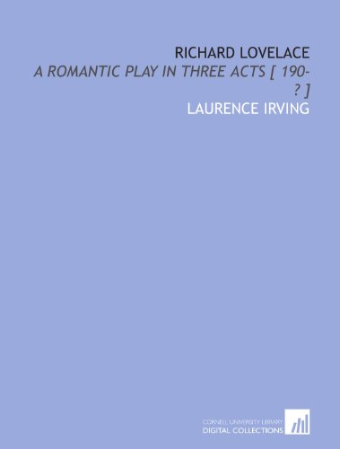 Richard Lovelace: a romantic play in three acts [ 190-? ]