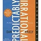 Predictably Irrational (An Unabridged Production)[6-CD Set]; The Hidden Forces That Shape Our Decisions