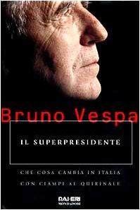 Il superpresidente: Che cosa cambia in Italia con Ciampi al Quirinale (I libri di Bruno Vespa) (Italian Edition)