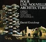 echange, troc Daniel Grataloup - Pour Une Nouvelle Architecture: Espace, Temps, Volumes, Dynamique (Collection Architecture)