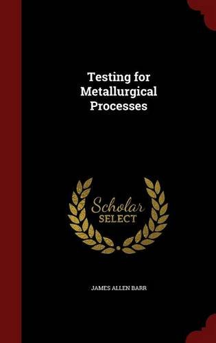 Testing for Metallurgical Processes [Barr, James Allen] (Tapa Dura)