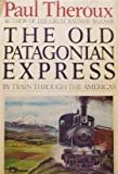 THE Old Patagonian Express ByTrain Through the Americas