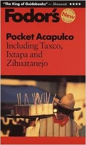 Pocket Acapulco: Including Taxco, Ixtapa and Zihuatanejo (Fodor's in Focus Acapulco)