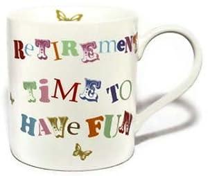Retirement Time To Have Fun China Gift Mug